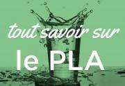 Tout savoir sur le bioplastique / PLA
