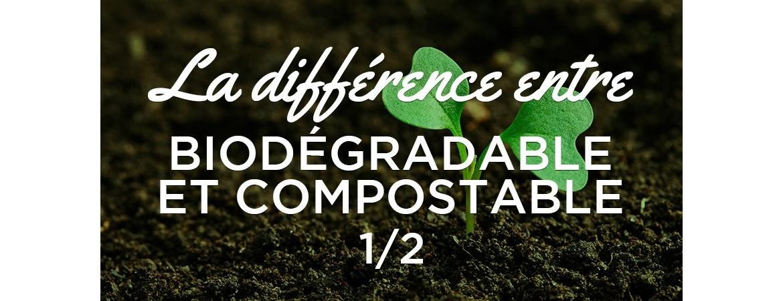 La différence entre biodégradable et compostable